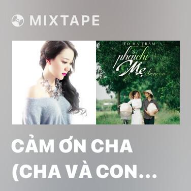 Mixtape Cảm Ơn Cha (Cha Và Con Gái OST) - Various Artists