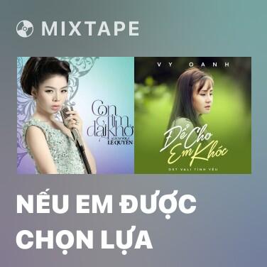 Mixtape Nếu Em Được Chọn Lựa - Various Artists
