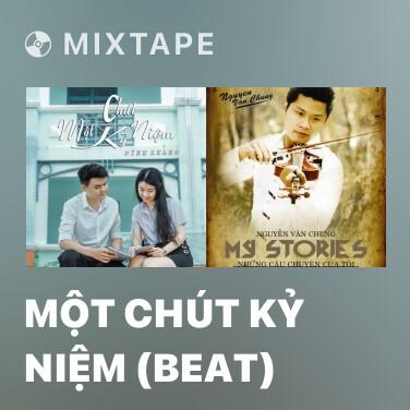 Mixtape Một Chút Kỷ Niệm (Beat) -