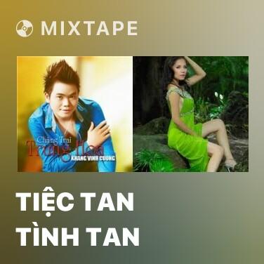 Mixtape Tiệc Tan Tình Tan - Various Artists