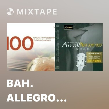 Mixtape Bah. Allegro Ассаи Sonata № 3 Den C Major, Bwv 1005 - Various Artists