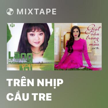 Mixtape Trên Nhịp Cầu Tre - Various Artists