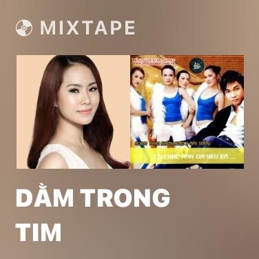 Mixtape Dằm Trong Tim - Various Artists