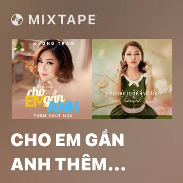 Radio Cho Em Gần Anh Thêm Chút Nữa (Cho Em Gần Anh Thêm Chút Nữa OST) - Various Artists