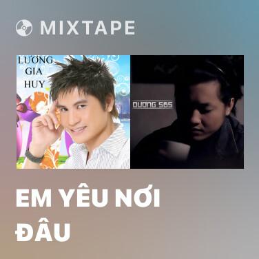 Mixtape Em Yêu Nơi Đâu - Various Artists