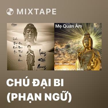 Mixtape Chú Đại Bi (Phạn Ngữ)