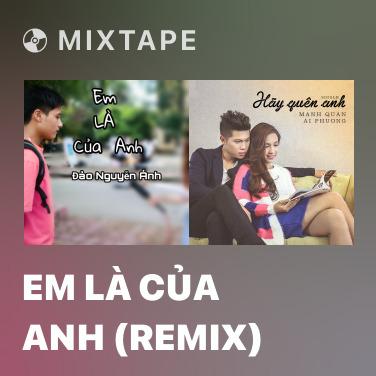 Mixtape Em Là Của Anh (Remix) - Various Artists