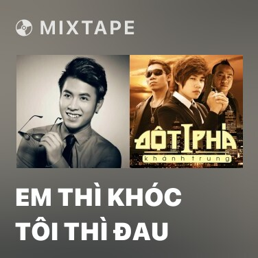 Mixtape Em Thì Khóc Tôi Thì Đau - Various Artists