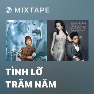 Mixtape Tình Lỡ Trăm Năm - Various Artists