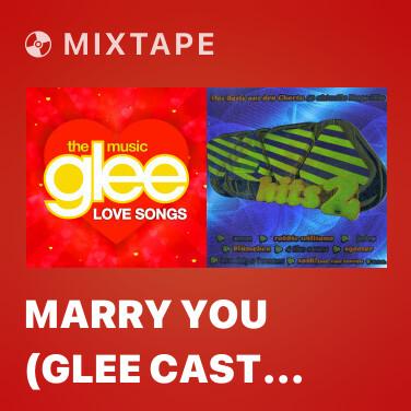 Mixtape Marry You (Glee Cast Version) - Various Artists