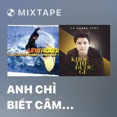 Mixtape Anh Chỉ Biết Câm Nín Nghe Tiếng Em Khóc - Various Artists