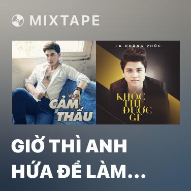 Mixtape Giờ Thì Anh Hứa Để Làm Gì - Various Artists