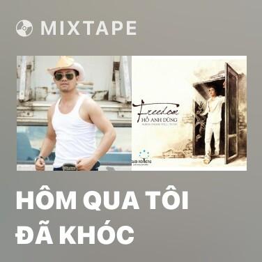 Mixtape Hôm Qua Tôi Đã Khóc - Various Artists