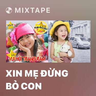 Mixtape Xin Mẹ Đừng Bỏ Con - Various Artists