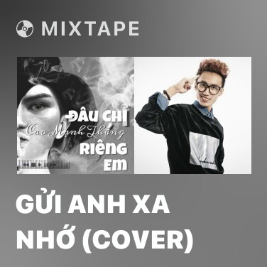 Mixtape Gửi Anh Xa Nhớ (Cover) - Various Artists