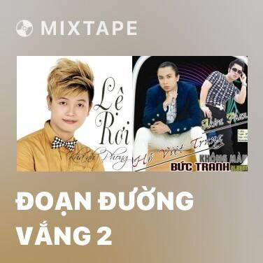 Mixtape Đoạn Đường Vắng 2 - Various Artists