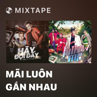 Mixtape Mãi Luôn Gần Nhau - Various Artists