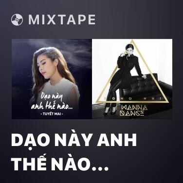 Mixtape Dạo Này Anh Thế Nào… - Various Artists