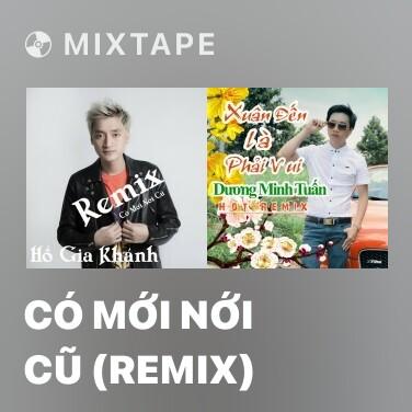 Mixtape Có Mới Nới Cũ (Remix) - Various Artists