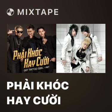 Mixtape Phải Khóc Hay Cười - Various Artists