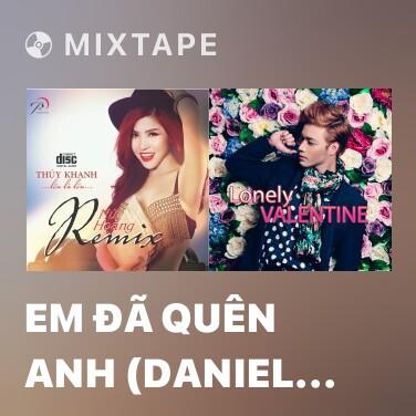 Mixtape Em Đã Quên Anh (Daniel Mastro Remix) - Various Artists