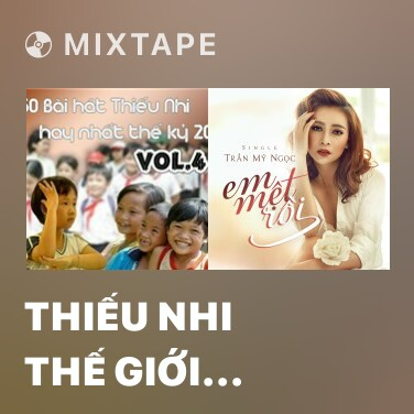 Mixtape Thiếu Nhi Thế Giới Liên Hoan - Various Artists