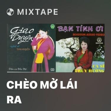 Mixtape Chèo Mở Lái Ra - Various Artists