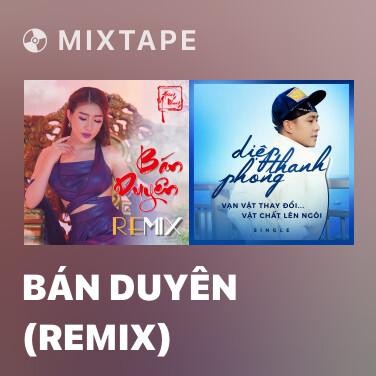 Mixtape Bán Duyên (Remix) - Various Artists