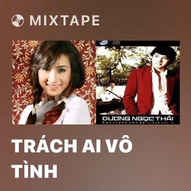 Mixtape Trách Ai Vô Tình - Various Artists