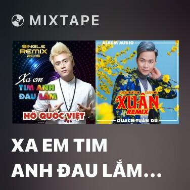 Radio Xa Em Tim Anh Đau Lắm (Remix) - Various Artists