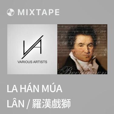 Mixtape La Hán Múa Lân / 羅漢戲獅 - Various Artists