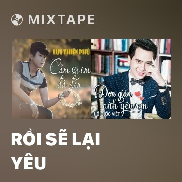 Mixtape Rồi Sẽ Lại Yêu - Various Artists