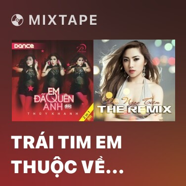 Mixtape Trái Tim Em Thuộc Về Anh (N.Đ.Vũ Remix) - Various Artists