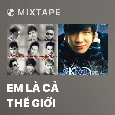 Mixtape Em Là Cả Thế Giới - Various Artists
