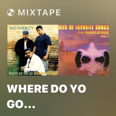 Mixtape Where Do Yo Go (Original Spanish Version) - Various Artists