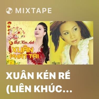 Mixtape Xuân Kén Rể (Liên Khúc Chiều Xuân) - Various Artists