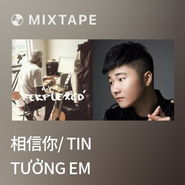 Mixtape 相信你/ Tin Tưởng Em - Various Artists