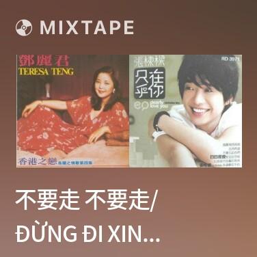 Radio 不要走 不要走/ Đừng Đi Xin Đừng Đi - Various Artists