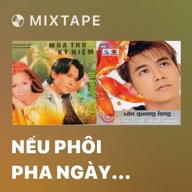 Mixtape Nếu Phôi Pha Ngày Mai - Various Artists