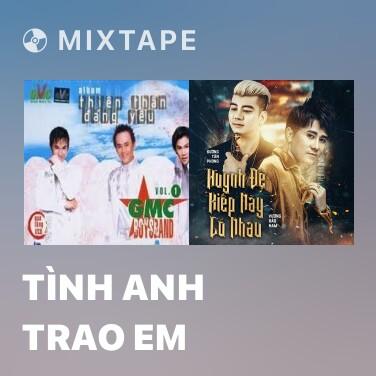 Mixtape Tình Anh Trao Em - Various Artists
