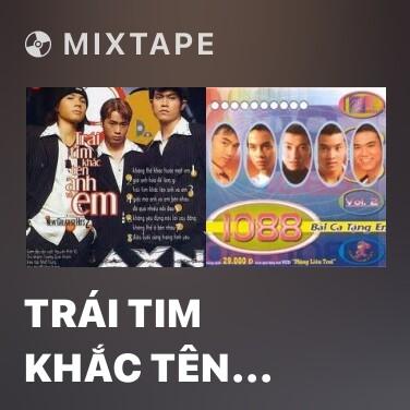 Mixtape Trái Tim Khắc Tên Anh Và Em - Various Artists