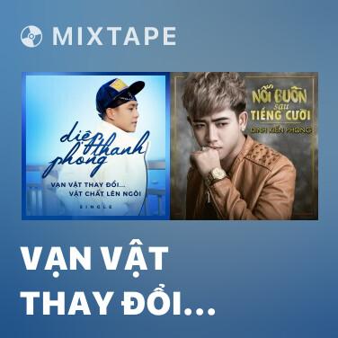Mixtape Vạn Vật Thay Đổi Vật Chất Lên Ngôi - Various Artists