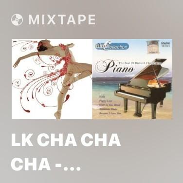 Mixtape Lk Cha Cha Cha - Chuyện Tình Yêu - Tình Nghĩa Đôi Ta Chỉ Thế Thôi - Various Artists