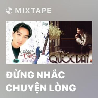 Radio Đừng Nhắc Chuyện Lòng - Various Artists
