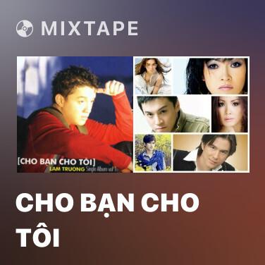Mixtape Cho Bạn Cho Tôi - Various Artists