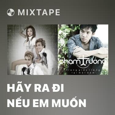 Mixtape Hãy Ra Đi Nếu Em Muốn - Various Artists