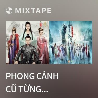 Mixtape Phong Cảnh Cũ Từng Quen / 风景旧曾谙 - Various Artists