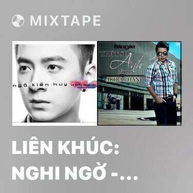 Mixtape Liên Khúc: Nghi Ngờ - Vì Anh Yêu Em - Giả Vờ Yêu (Remix) - Various Artists