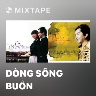 Mixtape Dòng Sông Buồn - Various Artists