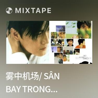 Mixtape 雾中机场/ Sân Bay Trong Sương Mù - Various Artists